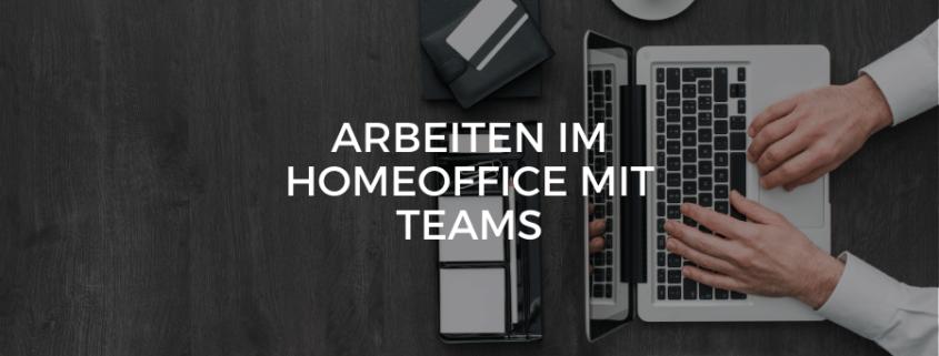 Arbeiten im HomeOffice mit Teams