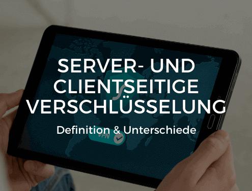 Server- und clientseitige Verschlüsselung