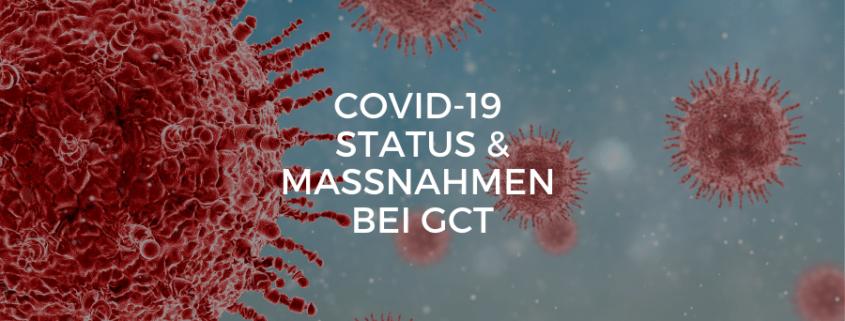 COVID-19 Corona / Status & Maßnahmen bei GCT