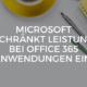 Microsoft schränkt Leistung bei Office 365 Anwendungen aufgrund der aktuellen Auslastungen temporär ein