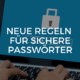 Neue Regeln für sichere Passwörter