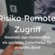 Risiko Remote Zugriff
