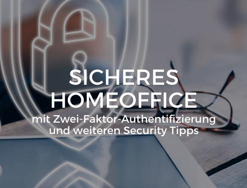 Sicheres Homeoffice mit Zwei-Faktor-Authentifizierung und weiteren Security Tipps