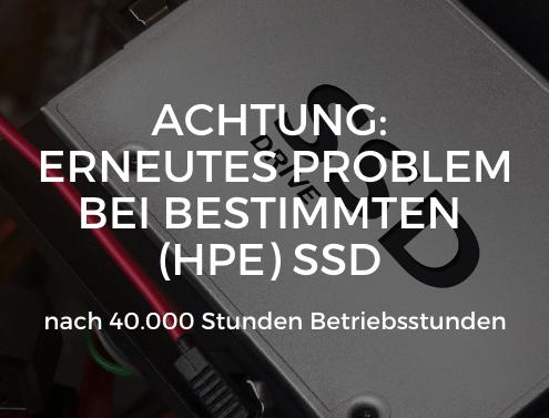 Achtung: Erneutes Problem bei bestimmten (HPE) SSD nach 40.000 Stunden Betriebsstunden
