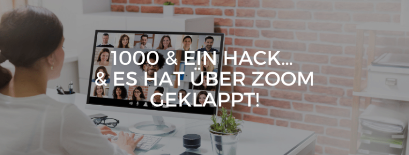 1000 & ein Hack… & es hat über Zoom geklappt!